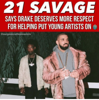Drake, Friends, and Memes: 21 SAVAGE  SAYS DRAKE DESERVES MORE RESPECT  FOR HELPING PUT YOUNG ARTISTS ON  @ourgenerationmusictv  嘶賙 faxxx ❓ vía @ourgenerationmusictv ➡️ DM 5 FRIENDS FOR A SHOUTOUT