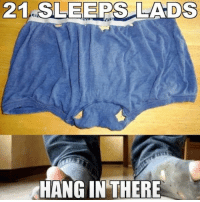 This is too accurate 😂😂 Credit: Joe Rothery: 21. SLEEPS LADS  HANG IN THERE This is too accurate 😂😂 Credit: Joe Rothery