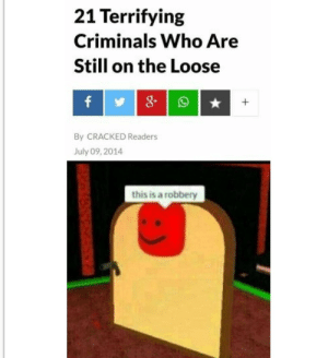 Dank, Memes, and Target: 21 Terrifying  Criminals Who Are  Still on the Loose  By CRACKED Readers  July 09, 2014  this is a robbery Meirl by James_The_Squid MORE MEMES