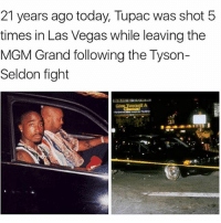 21 years ago today, tupac was shot 5 times in lasvegas died days later 🙏: 21 years ago today, Tupac was shot 5  times in Las Vegas while leaving the  MGM Grand following the Tyson-  Seldon fight 21 years ago today, tupac was shot 5 times in lasvegas died days later 🙏