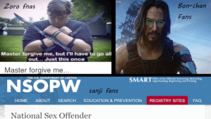 Sex, Home, and How To: 22.003  Bon-chan  Zoro fnas  Fans  Master forgive me, but I'll have to go all  out... Just this once  Master forgive me...  THE U.S. DEPARTMENT OF JUSTICE  Office of Sex Offender Sentencing, Monitoring.  SMARTApprehending, Registering, and Tracking  NSOPW  sanji fans  SEARCH  HOME  ABOUT  EDUCATION & PREVENTION  REGISTRY SITES  FAQ  National Sex Offender Quick guide how to recognise fans at first sight.
