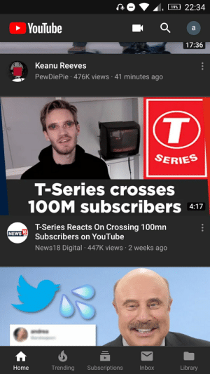 """News, youtube.com, and Home: 22:34  19%  YouTube  17:36  Keanu Reeves  PewDiePie .476K views 41 minutes ago  T  SERIES  T-Series crosses  100M subscribers  4:17  T-Series Reacts On Crossing 100mn  18  NEWS  Subscribers on YouTube  News18 Digital 447K views 2 weeks ago  Trending  Subscriptions  Library  Inbox  Home This video was uploaded by a """"respectable"""" Indian news source"""