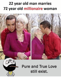 Twitter: BLB247 Snapchat : BELIKEBRO.COM belikebro sarcasm meme Follow @be.like.bro: 22 year old man marries  72 year old millionaire woman  Pure and True Love  still exist. Twitter: BLB247 Snapchat : BELIKEBRO.COM belikebro sarcasm meme Follow @be.like.bro