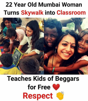 Memes, Respect, and Classroom: 22 Year Old Mumbai Woman  Turns Skywalk into Classroom  Teaches Kids of Beggars  for Free  Respect Hat's off