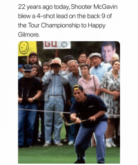 Never forget @golfersdoingthings: 22 years ago today, Shooter McGavin  blew a 4-shot lead on the back 9 of  the Tour Championship to Happy  Gilmore  GLO Never forget @golfersdoingthings