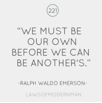 "Ralph Waldo Emerson, Emerson, and Can: 221  ""WE MUST BE  OUR OWN  BEFORE WE CAN  BE ANOTHER'S.""  C r  35  -RALPH WALDO EMERSON  LAWSOFMODERNMANN"
