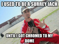 "Surrey Gangsters..!!  ""Like"" Vancouver Memes: IUSED TO BE ASURREY JACK  UNTILIGOTICHROMED TO MY  DOME  quick meme com Surrey Gangsters..!!  ""Like"" Vancouver Memes"