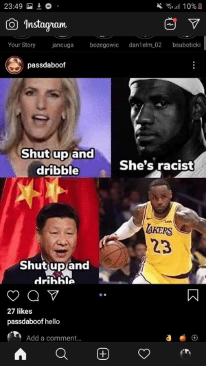 Not mine but gold by TylerDurden213 MORE MEMES: 23:49  10%  Instagnam  dan1elm 02  Your Story  bozegowic  bsuboticki  jancuga  passdaboof  Shut up and  dribble  She's racist  AKERS  23  Shutup and  dribble  27 likes  passdaboof hello  Add a comment...  (+)  K Not mine but gold by TylerDurden213 MORE MEMES