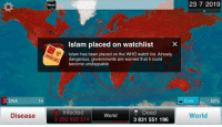 """Meme, News, and Http: 23 7 2019  News  Islam placed on watchlistX  Islam has been placed on the WHO watch list. Already  dangerous, governments are warned that it could  become unstoppable  DNA  14  Cure  52% 