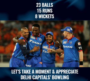 Memes, Appreciate, and Bowling: 23 BALLS  15 RUNS  8 WICKETS  UBL  DAIK  CTUS  LET'S TAKE A MOMENT & APPRECIATE  DELHI CAPITALS' BOWLING Excellent bowling from DC bowlers.