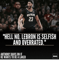 "Anthony Davis is NOT interested in being a Laker 😳 - Thoughts? Where should he sign?: 23  ""HELL NO. LEBRON IS SELFISH  AND OVERRATED.""  ANTHONY DAVIS ON I  HE WANTS TO BE A LAKER  RNQ Anthony Davis is NOT interested in being a Laker 😳 - Thoughts? Where should he sign?"