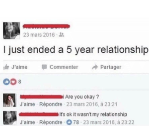 Dank, Memes, and Target: 23 mars 2016  I just ended a 5 year relationship  J'aime Commenter Partager  iAre you okay?  J'aime Répondre 23 mars 2016, á 23:21  It's ok it wasn't my relationship  J'aime Répondre O 78 23 mars 2016, à 23:22 Are you okay? by triple_gao MORE MEMES