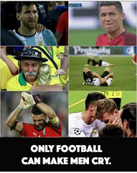 men cry: 233  ONLY FOOTBALL  CAN MAKE MEN CRY.  B