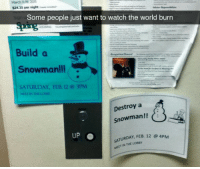 Watch, World, and Build A: $24.35 per nightr  Some people just want to watch the world burn  Build a  Snowman!!  SATURDAY, FEB. 12 @ 3PM  Destroy a  Snowman!!と  UP O  TURDAY, FEB. 12 e 4PM  MEET AN THE LOBSY