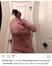 """Bitch, Head, and Memes: 24,618 views Liked by shuhmeekafrmvine and mea_said  summerella_When your ex hit u with the """"Hey Big Head"""" 😂😂😂😂😂 Me to Me: Bitch who TF he talking to???!?? Me: IDK couldn't be me... shepost♻♻ via @rmlundyjr **Stay woke y'all, tis the season for all of those relationship zombies to resurrect themselves**"""