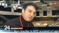 Dank, Gym, and Breaking News: 24  LIVE  BREAKING NEWS  HOURS Gym teacher in NYC accused of rape Fan sent this, its perty good. - Britneon