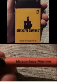 The Worst, Miscarriage, and You: 24  PCS  OFFENSIVE CRAYONS  WE BRING OUT THE WORST IN YOU  Miscarriage Maroon i'm offended 👀