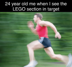 Lego, Target, and Relatable: 24 year old me when I see the  LEGO section in target Relatable