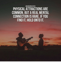 Memes, Common, and Tag Someone: @24HOUR SUCCESS  PHYSICAL ATTRACTIONS ARE  COMMON, BUT AREAL MENTAL  CONNECTION IS RARE. IF YOU  FIND IT, HOLD ONTO IT Tag someone 👇 . 📷 by @bryanadamc 👌