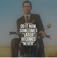 """Via @successdiaries: What are you waiting for? Stop wasting your precious time and DO THIS! 🔥 . 📷 belongs to respective owner 👌: @24HOURSUCCESS  DO IT NOW  SOMETIMES  """"LATER""""  BECOMES  """"NEVER Via @successdiaries: What are you waiting for? Stop wasting your precious time and DO THIS! 🔥 . 📷 belongs to respective owner 👌"""