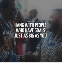 That's right @24hoursuccess • Tag them below👇 • I can't begin to tell you how important this is. Hang out with other people who are aligned with your vision and you'll see your vision manifest faster.: 24hoursuccess  HANG WITH PEOPLE  WHO HAVE GOALS  JUST AS BIG AS YOU That's right @24hoursuccess • Tag them below👇 • I can't begin to tell you how important this is. Hang out with other people who are aligned with your vision and you'll see your vision manifest faster.