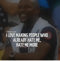 😎 Love your haters. They are the best motivators 😂 . 📷 by @floydmayweather 👌: 24hoursuccess  I LOVE MAKING PEOPLE WHO  ALREADY HATE ME,  HATE ME MORE 😎 Love your haters. They are the best motivators 😂 . 📷 by @floydmayweather 👌