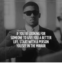 Friends, Life, and Memes: 24hoursuccess  IF YOU'RE LOOKING FOR  SOMEONE TO GIVE YOU A BETTER  LIFE, START WITH A PERSON  YOU SEE IN THEMIRROR Inspired by the great @lewishowes 🔥 Tag your friends 👇 . 📷 by the Champ @anthony_joshua 👌
