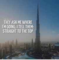 Memes, 🤖, and Ask: 24hoursuccess  THEY ASK ME WHERE  IM GOING, ITELL THEM  STRAIGHT TO THE TOP Like & share this post if you can relate 🔝 . 📷 belongs to respective owner 👌