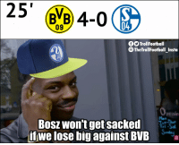 Be Like, Memes, and 🤖: 25, 4-0  09  04  O TrollFootball  TheTrollFootball Insto  Penin  Tue-Thu  ri-Sal  B0SZ WOntgetsackel  ifwe lose big against BVB Schalke fans be like... https://t.co/l5wXD9v5a8