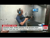 "News, Breaking News, and Trump: 25  YARDS  BREAKING NEWS  SOURCES: PRES. TRUMP APPEARS TO BE BACKING AWAYCNN  FROM 21 YEAR AGE LIMIT FOR ASSAULT WEAPON PURCHASES  AC360 <p>I'm weak 😂😂😂<br/><a class=""tumblelog"" href=""https://tmblr.co/m0If3wg4Y-iGkel9dTadFYQ"">@jlongbone</a> top notch editing as usual</p>"
