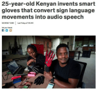 Friday, Friends, and Homie: 25-year-old Kenyan invents smart  gloves that convert sign language  movements into audio speech  GEORGE TUBE Last Friday at 7:35 AM  Tell your friends Respect Homie