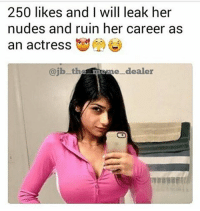 Memes, Nudes, and 🤖: 250 likes and I will leak her  nudes and ruin her career as  an actress  b the mem  e_ dealer