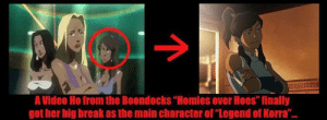 """Big Break: 25252  A Video Ho from the Boondocks""""Homies over Hoes"""" finally  got her big break as the main character of """"Legend of Korra""""."""