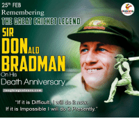 """Cricket, Indianpeoplefacebook, and Deaths: 25th FEB  Remembering  THE TREATTORICKET LEGEND  SIR  DONAL  BRADMAN  On His  Death Anniversary  laughing Colours com  """"If it is Difficult, I will do it now  If it is possible l will  do it Presently."""" Remembering The Cricketing Great Sir Don Bradman"""