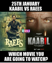 Memes, Music, and Excite: 25TH JANUARY  KAABIL VS, RAEES  BANIYE KA DIMAAG AUR MIYANBHAI KI DARIN  THE MIND SEES ALL  RVC J  Film KRAFT  SHAHRUKH KHAN  RAKESH ROSHAN  NAND AS  NAABIL  DIRECTED BY SANJAY GUPTA  MUSIC  26 TH JAN  2017  EID 2016  WHICH MOVIE YOU  ARE GOING TO WATCHP Which one are you excited for?