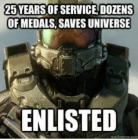 Master Chief: 25YEARS OF SERVICE, DOZENS  OF MEDALS, SAVES UNIVERSE  ENLISTED  quickmeme.com Master Chief