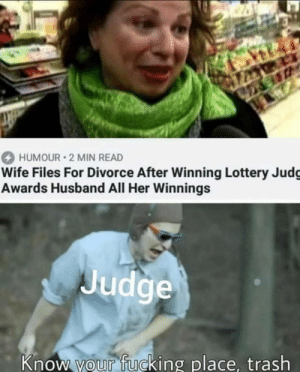 Think before act: 26  HUMOUR 2 MIN READ  Wife Files For Divorce After Winning Lottery Judg  Awards Husband All Her Winnings  Judge  Know your fucking place, trash Think before act