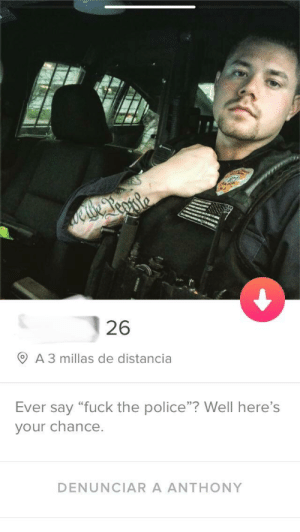 "Fuck the Police, Police, and Fuck: 26  O A 3 millas de distancia  Ever say ""fuck the police""? Well here's  your chance.  03  DENUNCIAR A ANTHONY an interesting offer"