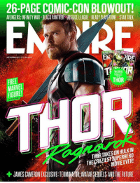 Chris Hemsworth's Thor is on the newest Empire Magazine cover for THOR: RAGNAROK!  (Andrew Gifford): 26-PAGE COMIC-CON BLOWOUT!  AVENGERS:INFINITY WAR BLACK PANTHER USTICE LEAGUE READY PLAYER ONE STAR TREK  EMIRE  FREE  MARVE  FIGURE  THOR  THORTAKESON HULKIN  THE CRAZIESTSUPERHERO  MOVIE EVER!  + JAMES CAMERONEXG LUSIVE TERMMAHUR,AVATARSEOULSANDTHE FUTURE Chris Hemsworth's Thor is on the newest Empire Magazine cover for THOR: RAGNAROK!  (Andrew Gifford)