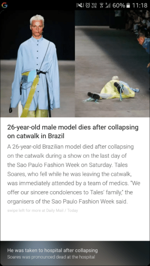 "Japanese Manga Writer : Write that down: 26-year-old male model dies after collapsing  on catwalk in Brazil  A 26-year-old Brazilian model died after collapsing  on the catwalk during a show on the last day of  the Sao Paulo Fashion Week on Saturday. Tales  Soares, who fell while he was leaving the catwalk,  was immediately attended by a team of medics. ""We  offer our sincere condolences to Tales' family,"" the  organisers of the Sao Paulo Fashion Week said.  swipe left for more at Daily Mail/Today  He was taken to hospital after collapsing  Soares was pronounced dead at the hospital Japanese Manga Writer : Write that down"