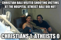 Did we say Christian Bale puns never get old?: CHRISTIAN BALE VISITEDSHOOTING VICTIMS  AT THE HOSPITAL ATHEIST BALE DID NOT  CHRISTIANS ATHEISTS O  quick meme com Did we say Christian Bale puns never get old?