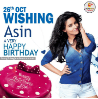 Beautiful, Birthday, and Happy Birthday: 26th OCT  WISHING  Asin  A VERY  HAPPY  BIRTHDAY  l a u g i n g colo urs .com  5in  Colours Wishing Bollywood Beauty Asin A Very Happy Birthday.. :)