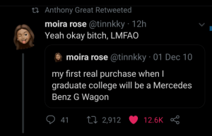 She ended up leasing a Jeep wrangler: 27 Anthony Great Retweeted  moira rose @tinnkky · 12h  Yeah okay bitch, LMFAO  moira rose @tinnkky · 01 Dec 10  my first real purchase when I  graduate college will be a Mercedes  Benz G Wagon  17 2,912  41  12.6K She ended up leasing a Jeep wrangler