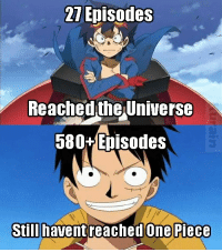 One Piece: 27 Episodes  Reached the Universe  580+ Episodes  Stilhaventreached One Piece