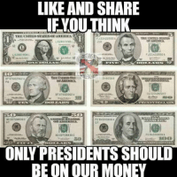 "Money Meme: LIKE AND SHARE  IEVOU THINK  F」21422550  THIS CNTTID  orANEIU  12  l2  L620019  FJ21472550  -pa4-12. CHRISTIANS FOu  BF 67662062  orasMenga  BF67662062  SC525+565  -gaTN'3cv-zaT Pr))F.re, s書雹ss  AG 22728830c  FC84scoa08A  C7  G7  AG2272""30C  ro suscoece A  ONLY PRESIDENTS SHOULD  BE ON OUR MONEY"