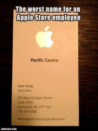 "Pacific Centre Apple store employee name.. ""Like"" Vancouver Memes: The worst name for an  Apple Store employee  Pacific Centre  Sam Sung  Specialist  101 West Georgia Street  Suite G030  Vancouver, BC V7Y 166  778 373-1800  www.apple.com/alpacificcentre  DUMPABAT CON Pacific Centre Apple store employee name.. ""Like"" Vancouver Memes"