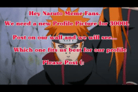 Get Posting  -Naruto: Hey Naruto Meme  Fans.  We need a new Profile Picture for 30000L  Post on our wall and we seem  hich one fits us best for our profile  Please Post Get Posting  -Naruto