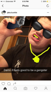 https://t.co/Dfmo6bvWGF: 28%  ooooo Extended  8:10 PM  Photo  jake kunkle  Damn it feels good to be a gangster https://t.co/Dfmo6bvWGF