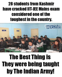 Memes, Army, and Best: 28 Students from Kashmir  have cracked IIT JEEMains exam  Considered one ofthe  toughest in the country.  WYOiny  The Best Thing is  They were being taught  by The Indian Army! 'Kashmir Super-40' is an initiative by the army to help j&K youth prepare for IIT-JEE.