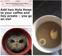 meirl: 28  XAdd two Hula Hoops to your coffee a...S  000 02-UK  4:15 pm  Add two Hula Hoop:  to your coffee and  hey presto you ge  an owl meirl
